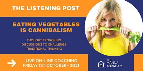 The Listening Post every Friday - Eating Vegetables is Cannibalism? tickets