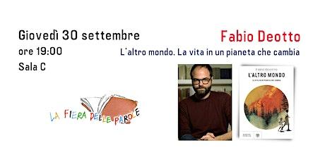 """Fabio Deotto  """"L'altro mondo. La vita in un pianeta che cambia"""" biglietti"""
