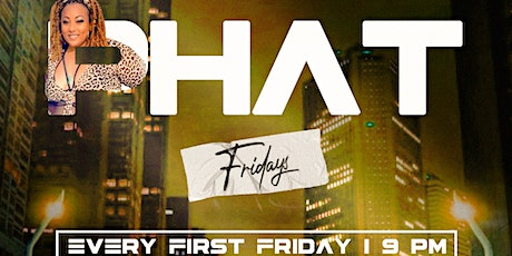 PHAT FRIDAY'S: EVERY FIRST FRIDAY! HOSTED BY @YATTAAMEAN tickets