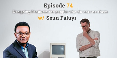 Episode 74: Designing Products for people who do not use them tickets
