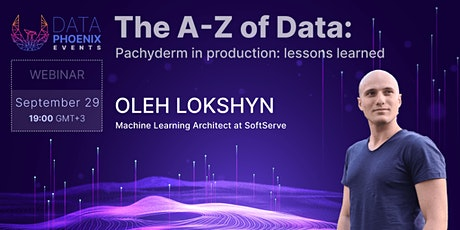 """Webinar """"The A-Z of Data: Pachyderm in production: lessons learned"""" tickets"""