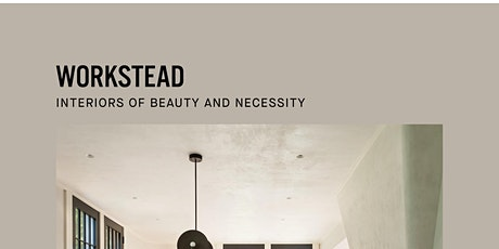 WORKSTEAD: INTERIORS OF BEAUTY AND NECESSITY tickets