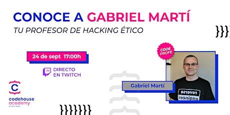 Conoce a Gabriel Martí: Tu profesor de Hacking Ético boletos
