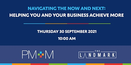 Navigating the Now and Next: Helping you and your business achieve more tickets