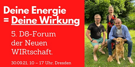 Deine Energie = Deine Wirkung –das 5. D8-Forum der Neuen WIRtschaft Tickets