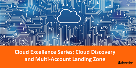 Cloud Excellence Series: Cloud Discovery and Multi-Account Landing Zone tickets