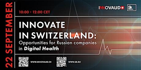 Innovate in Switzerland : Russian Companies in Digital Health tickets