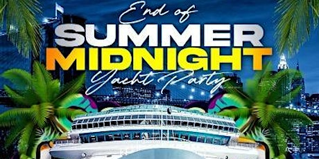 The End Of Summer Midnight Cruise Yacht Party At Jewel Yacht tickets