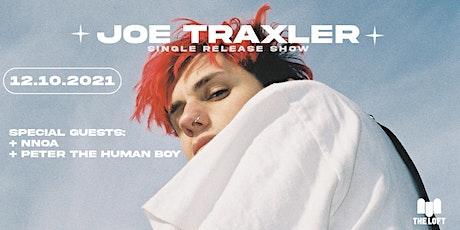 JOE TRAXLER - Single Release Show, w/ NNOA + PETER THE HUMAN  BOY Tickets