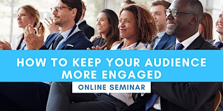 FREE ONLINE SEMINAR:  How To Keep Your Audience More Engaged tickets