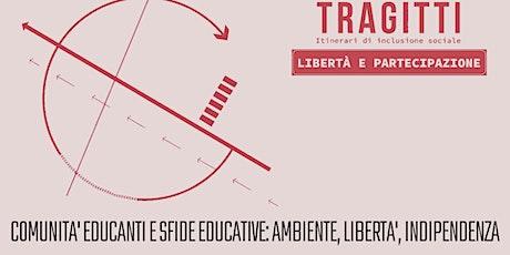 Comunità educanti e sfide educative: ambiente, libertà, indipendenza biglietti