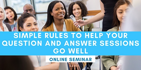 FREE ONLINE SEMINAR: Simple Rules To Help Your Question and Answer Sessions tickets
