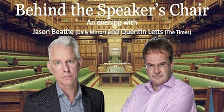 Behind the Speaker's Chair - Quentin Letts & Jason Beattie tickets