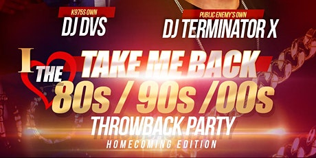 TAKE ME BACK - I LOVE THE 80s/90s/00s THROWBACK PARTY (HOMECOMING) tickets