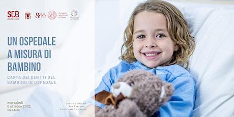 UN OSPEDALE A MISURA DI BAMBINO - Carta dei Diritti del Bambino in Ospedale biglietti