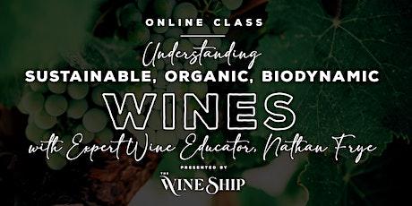 ONLINE CLASS: Understanding Sustainable, Organic, Biodynamic Wines tickets