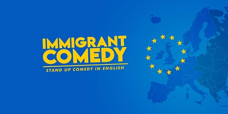 Immigrant Comedy • Stand up Comedy in English • 5:30 PM + 8:00 PM tickets