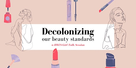 BWES Girl Talk Session (Series Launch): Decolonizing our Beauty Standards tickets