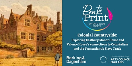 Pen to Print: Colonial Countryside: Exploring LBBD Manor Houses tickets