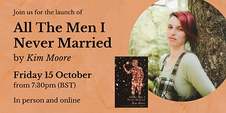 Kim Moore: Launch of All The Men I Never Married tickets