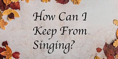 Fall Concert: How Can I Keep From Singing? tickets