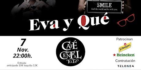 EVA y  QUÉ en Café Teatro Central entradas