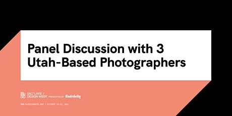 Salt Lake Design Week Panel Discussion with 3 Utah-Based Photographers tickets