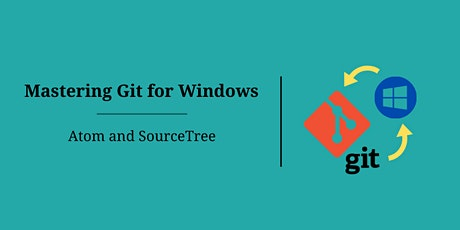 Mastering Git for Windows – Atom and SourceTree tickets