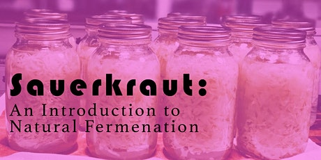 Sauerkraut: An Intro to Natural Fermentation tickets
