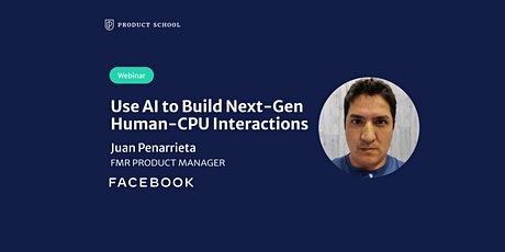 Webinar: Use AI to Build Next-Gen Human-CPU Interactions by fmr Facebook PM tickets