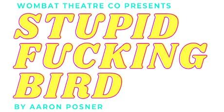 Wombat Theatre Co Presents Stupid Fucking Bird by Aaron Posner tickets