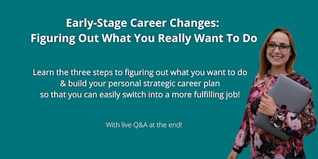 Early-Stage Career Changes: 3 Steps To Figuring Out What You Want To Do tickets