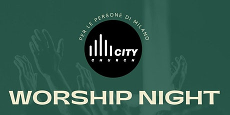 WORSHIP NIGHT MILANO CITY CHURCH biglietti