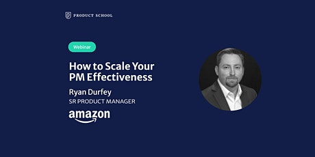 Webinar: How to Scale Your PM Effectiveness by Amazon Sr PM tickets