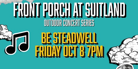 Front Porch at Suitland presents: Be Steadwell tickets