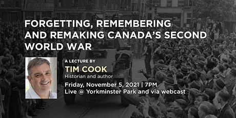 Tim Cook - Forgetting, Remembering and Remaking Canada's Second World War tickets