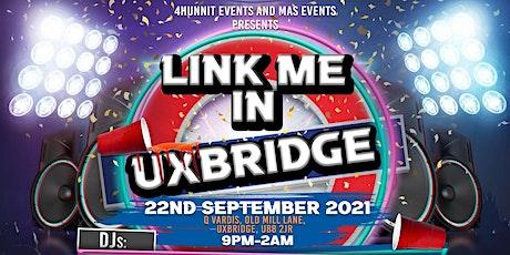 LINK ME IN UXBRIDGE tickets
