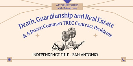 Death, Guardianships and Real Estate (1 HR CE)/A Dozen Common TREC Contract Problems (1 HR CE) @ T Blackwell Insurance Group tickets
