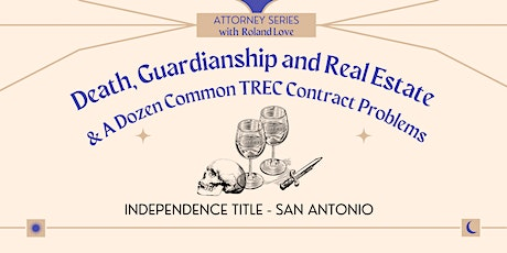 Death, Guardianships and Real Estate/A Dozen Common TREC Contract Problems tickets
