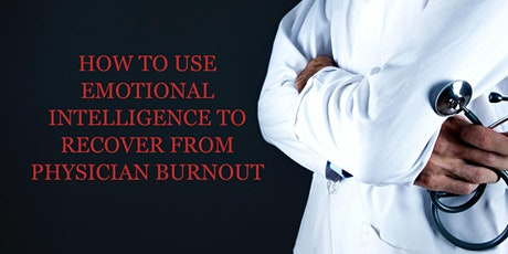 HOW TO USE EMOTIONAL INTELLIGENCE TO RECOVER FROM PHYSICIAN BURNOUT tickets