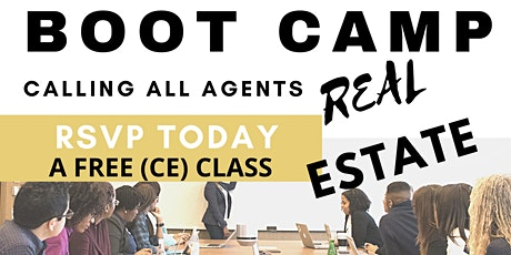 REAL ESTATE AGENT BOOT CAMP w/ FREE CE tickets