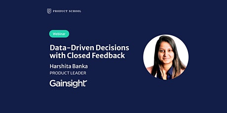 Webinar:Data-Driven Decisions w Closed Feedback by Gainsight Product Leader tickets