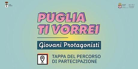 Puglia ti vorrei - Tappa percorso di partecipazione Politiche Giovanili biglietti