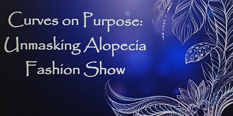 Copy of Curves on Purpose Unmasking Alopecia Fashion Show tickets