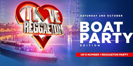 I LOVE REGGAETON BOAT PARTY EDITION - LONDON - SATURDAY 2ND OCTOBER '21 tickets