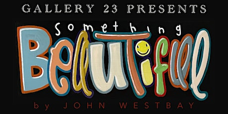 Gallery 23 Presents: John Westbay's 'Something Beautiful' tickets