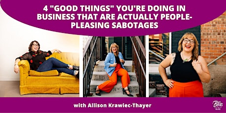 """4 """"Good Things"""" You're Doing in Business That Are People-Pleasing Sabotages tickets"""