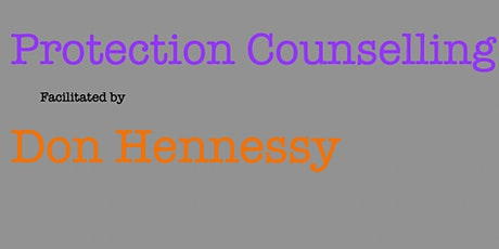 Protection Counselling - Facilitated by Don Hennessy tickets