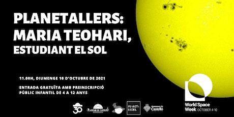 """Planetaller Infantil Planetari """"Maria Teohari: Estudiant el Sol"""" entradas"""