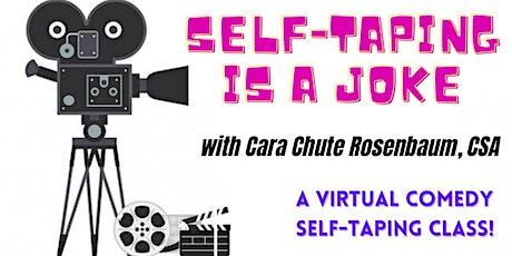 Self-Taping is a Joke: A Virtual Class  with Cara Chute Rosenbaum! tickets